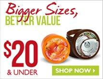 Bigger Sizes, BETTER VALUE -- $20 & UNDER -- SHOP NOW