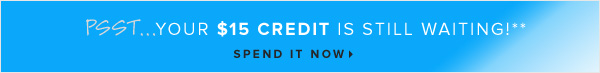 Your $15 Credit Is Still Waiting!** - - Spend It Now