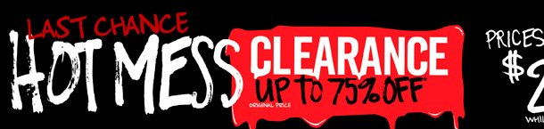 LAST CHANCE - HOT MESS - CLEARANCE UP TO 75% OFF - PRICES START AT $2.99