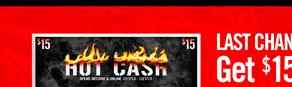 LAST CHANCE - GET $15 HOT CASH FOR EVERY $30 PURCHASE**