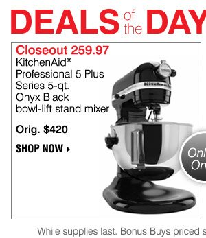 DEALS of the DAY TODAY ONLY Closeout! 259.97 KitchenAid7reg Professional 5 Plus Series 5-qt. Onyx Black bowl-lift stand mixer Orig. $420