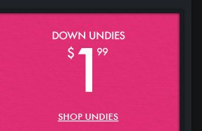 DOWN UNDIES $1.99 SHOP UNDIES