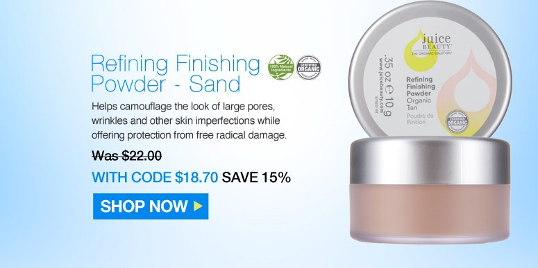 Juice Beauty Refining Finishing Powder - Sand   100% Natural Certified Organic Helps camouflage the look of large pores, wrinkles and other skin imperfections while offering protection from free radical damage.  Was $22.00 Now $18.70 Save 15% Shop Now>>