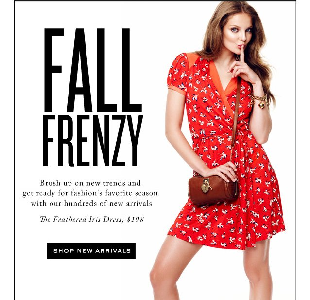 Fall Frenzy. Brush up on new trends and get ready for fashion's favorite season with our handreds of new arrivals. Shop New Arrivals.