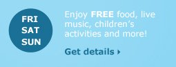 Friday Saturday Sunday enjoy FREE food, live music, children's activities and more!