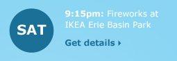 Saturday 9:15pm: Fireworks at IKEA Erie Basin Park