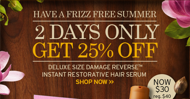 HAVE  A FRIZZ FREE SUMMER 2 DAYS ONLY GET 25 PERCENT OFF DELUXE SIZE DAMAGE  REVERSE INSTANT RESTORATIVE HAIR SERUM SHOP NOW