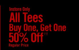 ALL TEES BUY ONE, GET ONE 50% OFF††