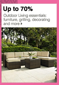 Up to 70%  Outdoor Living essentials: furniture, grilling, decorating and more