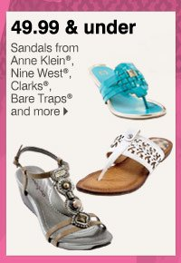 49.99 & under Sandals from Anne Klein®, Nine West®, Clarks®, Bare Traps® and more