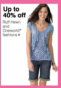 Up to 40% off Ruff Hewn and Oneworld® fashions