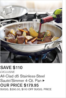 SAVE $110 - EXCLUSIVE - All-Clad d5 Stainless-Steel Sauté/Simmer 4-Qt. Pan - OUR PRICE $179.95 - SUGG. $290.00, $110 OFF SUGG. PRICE