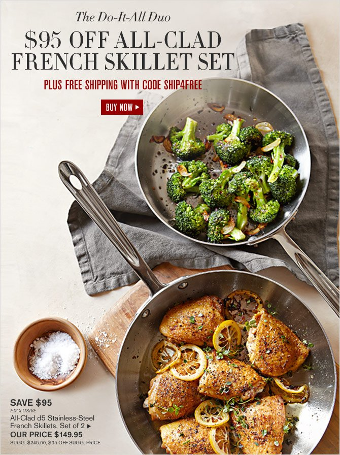 THE DO-IT-ALL DUO - $95 OFF ALL-CLAD FRENCH SKILLET SET - PLUS FREE SHIPPING WITH CODE SHIP4FREE - BUY NOW