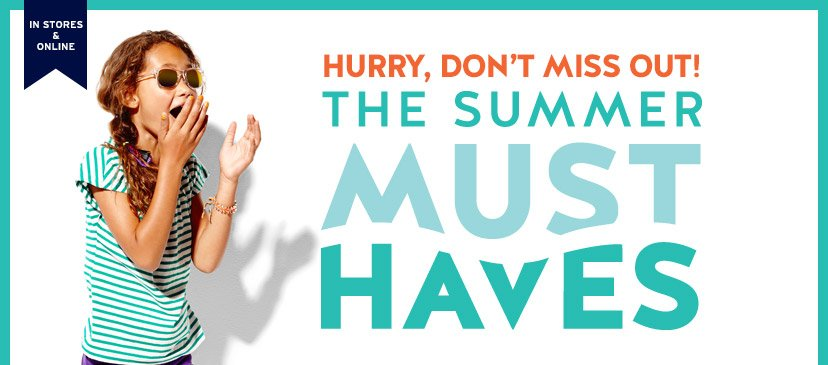 IN STORES & ONLINE | HURRY, DON'T MISS OUT! | THE SUMMER MUST HAVES