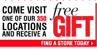 Visit One Of Our 350 Locations and Receive a Free Gift