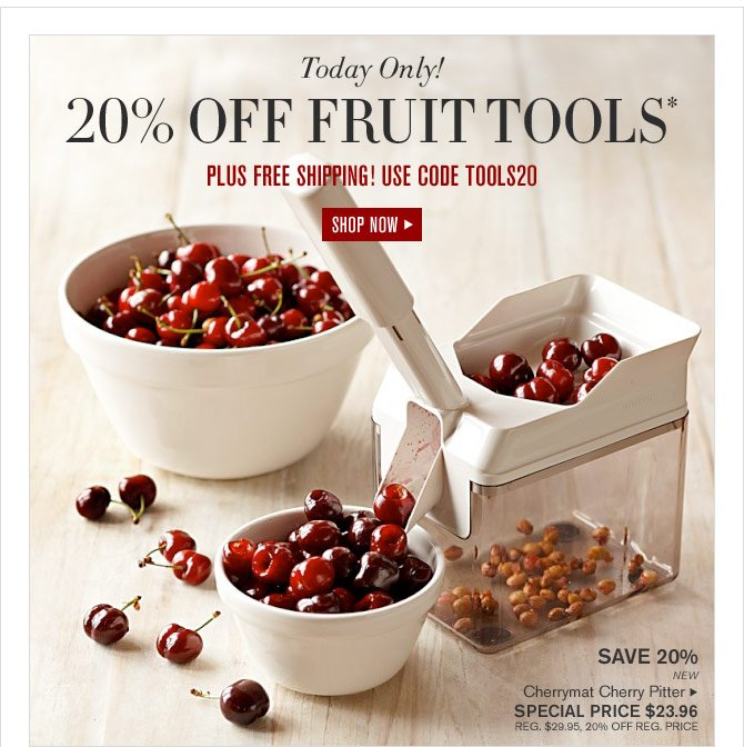 Today Only! - 20% OFF FRUIT TOOLS* - PLUS FREE SHIPPING! USE CODE TOOLS20 - SHOP NOW