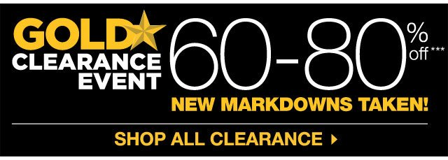 GOLD STAR CLEARANCE EVENT: NEW MARKDOWNS TAKEN! 60-80% OFF. SHOP ALL CLEARANCE.