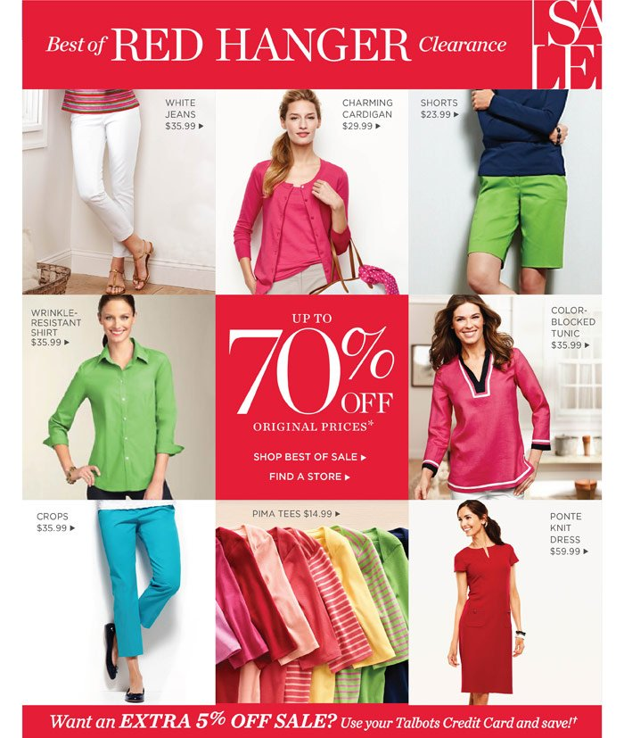 Best of Red Hanger Clearance. Up to 70% Off Original Prices. Want an extra 5% off sale? Use your Talbots Credit Card and save!. Shop Best of Sale. Find a Store.