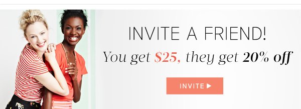 Invite a Friend! You get $25, they get 20% off