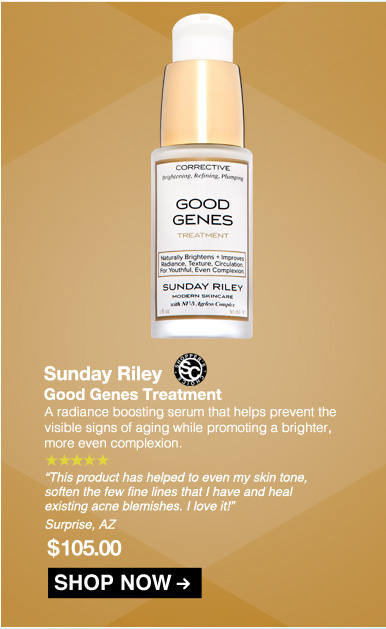 """Shopper's Choice. 5 Stars Sunday Riley Good Genes Treatment  A radiance boosting serum that helps prevent the visible signs of aging while promoting a brighter, more even complexion. """"This product has helped to even my skin tone, soften the few fine lines that I have and heal existing acne blemishes. I love it!"""" – Surprise, AZ $105.00 Shop Now>>"""