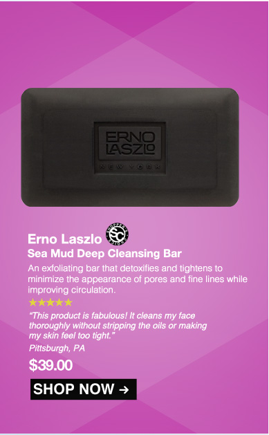 """Shopper's Choice. 5 Stars Erno Laszlo Sea Mud Deep Cleansing Bar An exfoliating bar that detoxifies and tightens to minimize the appearance of pores and fine lines while improving circulation. """"This product is fabulous! It cleans my face thoroughly without stripping the oils or making my skin feel too tight."""" – Pittsburgh, PA $39.00  Shop Now>>"""