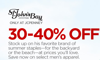 St. John's Bay OUTFITTERS ONLY AT JCPENNEY. 30-40% OFF Stock up on  his favorite brand of summer staples--for the backyard or the beach--at  prices you'll love. Save now on select men's apparel.