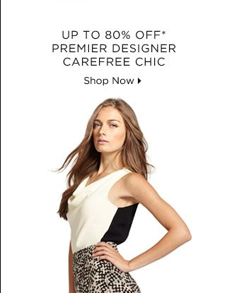 Up To 80% Off* Premier Designer Carefree Chic