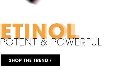 Retinol: Potent & Powerful. Shop the trend
