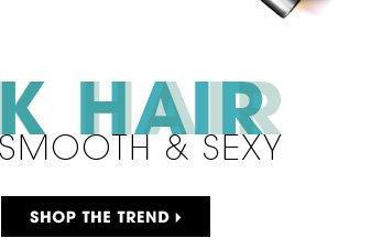 Sleek Hair: Smooth & Sexy. Shop the trend