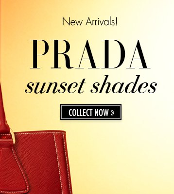 New Arrivals! PRADA sunset shades. COLLECT NOW.
