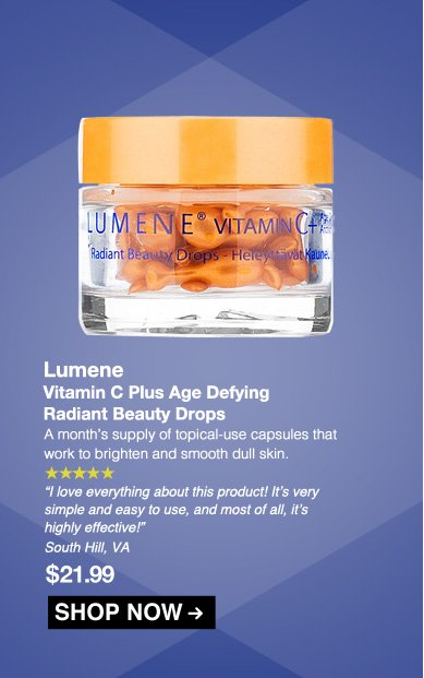 "5 Stars Lumene Vitamin C Plus Age Defying Radiant Beauty Drops  A month's supply of topical-use capsules that work to brighten and smooth dull skin.  ""I love everything about this product! It's very simple and easy to use, and most of all, it's highly effective!"" – South Hill, VA $21.99 Shop Now>>"