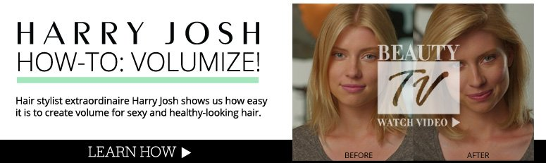 Harry Josh How-To: Volumize! Hair stylist extraordinaire Harry Josh shows us how easy it is to create volume for sexy and healthy-looking hair.  Learn How>>