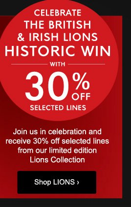 30% OFF SELECTED LINES FROM OUR LIMITED EDITION LIONS COLLECTION