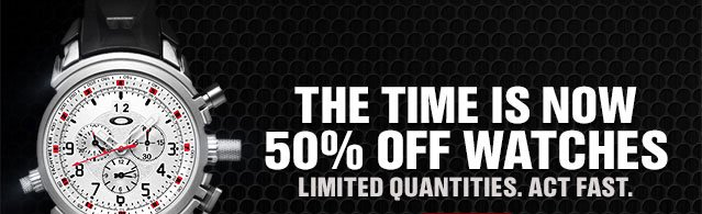TIME IS NOW 50% OFF WATCHES