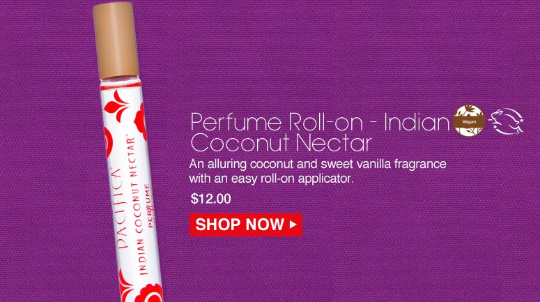 Vegan Pacifica Perfume Roll-on - Indian Coconut Nectar An alluring coconut and sweet vanilla fragrance with an easy roll-on applicator.  $12.00 Shop Now>>