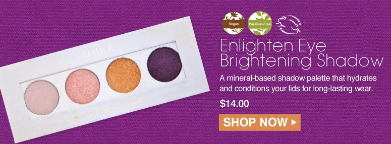 Paraben-free. Vegan Pacifica Enlighten Eye Brightening Shadow A mineral-based shadow palette that hydrates and conditions your lids for long-lasting wear time. $14.00 Shop Now>>