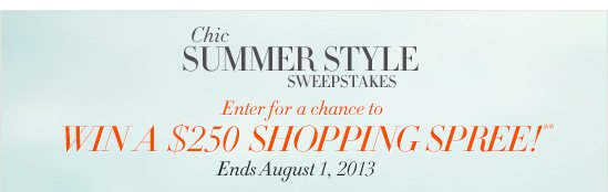Chic Summer Style SweepstakesEnter for a chance to WIN A $250  SHOPPING SPREE!**Ends August 1, 2013