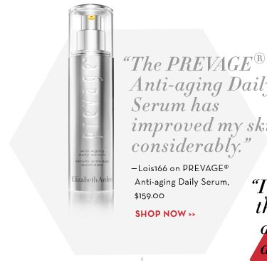 """""""The PREVAGE® Anti-aging Daily Serum has improved my skin considerably."""" - Lois166 on PREVAGE® Anti-aging Daily Serum, $159.00. SHOP NOW."""