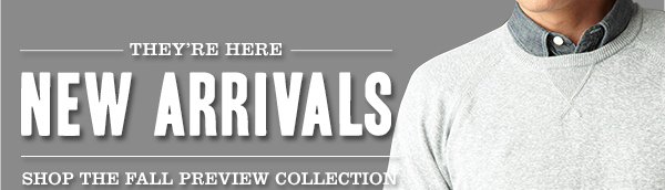 THEY'RE HERE: NEW ARRIVALS - Shop the Fall Preview Collection