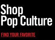SHOP POP CULTURE - FIND YOUR FAVORITE