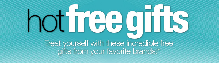 Hot Free Gifts! Treat yourself with these incredible free gifts from your favorite brands!*