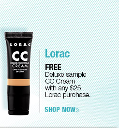 FREE  Deluxe sample CC Cream with any $25 Lorac purchase. SHOP NOW