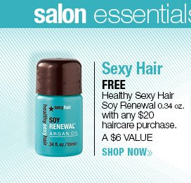 FREE Healthy Sexy Hair Soy Renewal 0.34 oz. with ANY $20 Haircare purchase. A $6 VALUE! SHOP NOW