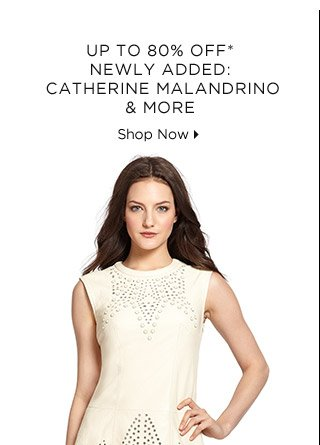 Up To 80% Off* Newly Added: Catherine Malandrino & More
