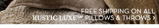 FREE SHIPPING ON ALL RUSTIC LUXE™ PILLOWS & THROWS