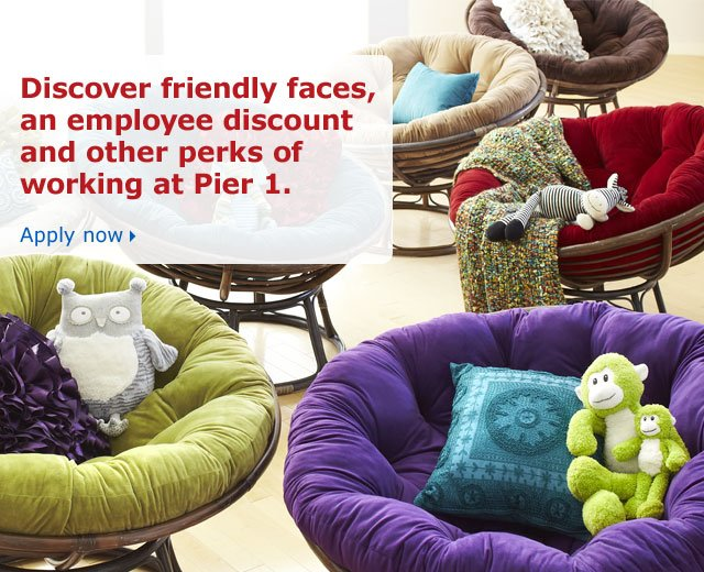 Discover friendly faces, an employee discount and other perks of working at Pier 1. Apply now
