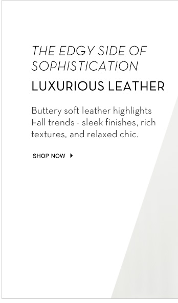 Luxurious Leather | Shop Now >