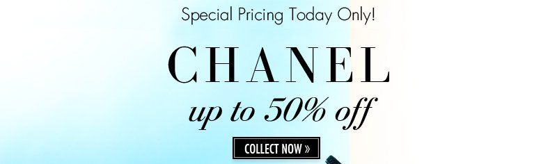 Special Pricing Today Only! CHANEL up to 50% off. COLLECT NOW.