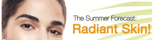 The Summer Forecast: Radiant Skin!