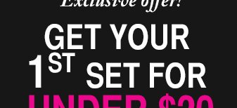 Get your first set for under 20 dollars